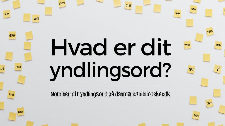 Hvad er dit yndlingsord? Nominer dit yndlingsord på danmarksbiblioteker.dk